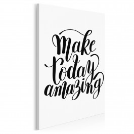 Make today amazing - nowoczesny obraz do salonu - 50x70 cm