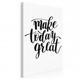 Make today great - nowoczesny obraz na płótnie - 50x70 cm